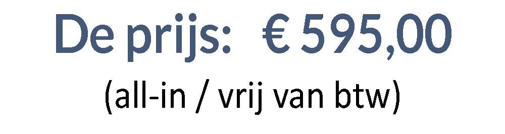 Prijs € 595,00 all-in / vrij van btw